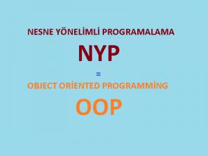 nesne tabanlı programlama - oop -nyp